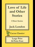 Love of Life and Other Stories (Cactus Classics Large Print): 8 Short Stories; 16 Point Font; Large Text; Large Type