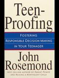 Teen-Proofing, Volume 10: Fostering Responsible Decision Making in Your Teenager