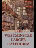 The Westminster Larger Catechism