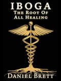 Iboga: The Root of All Healing