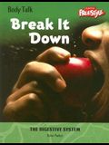 Break It Down: The Digestive System (Body Talk)