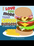 I Love You More Than Cheeseburgers: A Father's Love