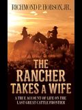 The Rancher Takes a Wife: A True Account of Life on the Last Great Cattle Frontier