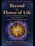 Beyond the Flower of Life: Advanced Merkaba Meditations, Sacred Geometry, and the Opening of the Heart