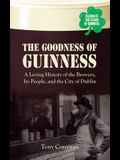 The Goodness of Guinness: A Loving History of the Brewery, Its People, and the City of Dublin