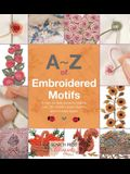 A-Z of Embroidered Motifs: A Step-By-Step Guide to Creating Over 120 Beautiful Bullion Flowers and Individual Figures