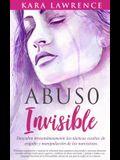 Abuso Invisible: Descubre instantáneamente las tácticas ocultas de engaño y manipulación de los narcisistas