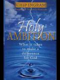 Holy Ambition: What It Takes to Make a Difference for God