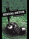 Sexual Detox: A Guide for Guys Who Are Sick of Porn