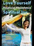 Love Yourself to Financial Abundance and Spiritual Joy: How You Can Remove Blocks to Your Prosperity, Happiness and Inner Peace