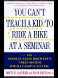 You Can't Teach a Kid to Ride a Bike at a Seminar: The Sandler Sales Institute's 7-Step System for Successful Selling