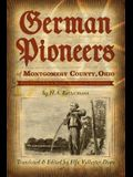 German Pioneers of Montgomery County, Ohio: Early Pioneer Life in Dayton, Miamisburg, Germantown. by H. A. Rattermann