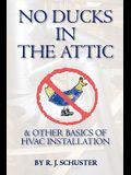 No Ducks in the Attic: & Other Basics of HVAC Installation