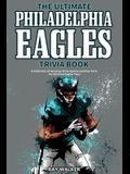 The Ultimate Philadelphia Eagles Trivia Book: A Collection of Amazing Trivia Quizzes and Fun Facts for Die-Hard Eagles Fans!