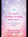 Energetic Cellular Healing and Cancer: Treating the Emotional Imbalances at the Root of Disease