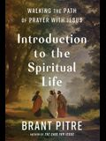 Introduction to the Spiritual Life: Walking the Path of Prayer with Jesus