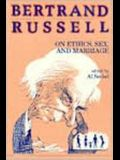 Bertrand Russell on Ethics, Sex, and Marriage