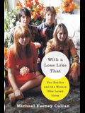 With a Love Like That: The Beatles and the Women Who Loved Them