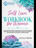 Self-Love Workbook for Women: A Life-Changing Guide to Learn how to Say No, Take Care of your Body, and Change your Mind. Discover the Powerful Meth