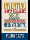 Inventing Loreta Velasquez: Confederate Soldier Impersonator, Media Celebrity, and Con Artist