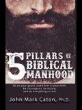 The Five Pillars of Biblical Manhood