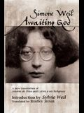 Awaiting God: A New Translation of Attente de Dieu and Lettre a Un Religieux