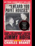 I Heard You Paint Houses: Frank the Irishman Sheeran & Closing the Case on Jimmy Hoffa