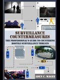 Surveillance Countermeasures: The Professional's Guide to Countering Hostile Surveillance Threats