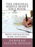 The Original Simple Mom's Idea Book: Hints and Hacks for Home and Family