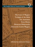 The Case of Wagner / Twilight of the Idols / The Antichrist / Ecce Homo / Dionysus Dithyrambs / Nietzsche Contra Wagner: Volume 9