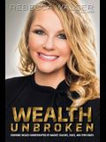 Wealth Unbroken: Growing Wealth Uninterrupted by Market Crashes; Taxes; And Even Death