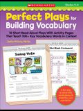 Perfect Plays for Building Vocabulary: Grades 5-6: 10 Short Read-Aloud Plays with Activity Pages That Teach 100+ Key Vocabulary Words in Context