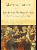 Day by Day We Magnify You: Daily Readings for the Entire Year: Selected from the Writings of Martin Luther