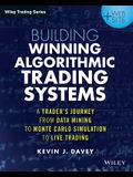 Building Winning Algorithmic Trading Systems, + Website: A Trader's Journey from Data Mining to Monte Carlo Simulation to Live Trading