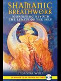 Shamanic Breathwork: Journeying Beyond the Limits of the Self [With CD (Audio)]