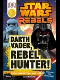 DK Readers L2: Star Wars Rebels: Darth Vader, Rebel Hunter!: Discover the Dark Side!