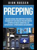Prepping: Una Guía Esencial para Sobrevivir a cualquier Escenario SHTF Con Consejos para Implementar su Propio Sistema de Sumini
