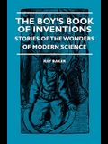The Boy's Book Of Inventions - Stories Of The Wonders of Modern Science