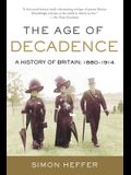 The Age of Decadence: A History of Britain: 1880-1914
