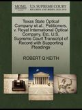 Texas State Optical Company Et Al., Petitioners, V. Royal International Optical Company, Etc. U.S. Supreme Court Transcript of Record with Supporting