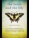Lotus and the Lily: Access the Wisdom of Buddha and Jesus to Nourish Your Beautiful, Abundant Life