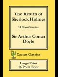 The Return of Sherlock Holmes (Cactus Classics Large Print): 13 Short Stories; 16 Point Font; Large Text; Large Type