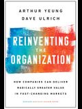 Reinventing the Organization: How Companies Can Deliver Radically Greater Value in Fast-Changing Markets