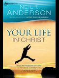 Your Life in Christ: Walk in Freedom by Faith (Victory Series) (Volume 6)