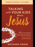 Talking with Your Kids about Jesus Participant's Guide: 30 Conversations Every Christian Parent Must Have