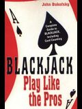 Blackjack: Play Like the Pros: A Complete Guide to Blackjack, Including Card Counting