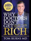 Why Doctors Don't Get Rich: How YOU Can Create Freedom with Passive Income Investing