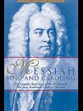 Messiah Sing and Caroling: The Complete Vocal Score of Handel's Messiah Plus Forty Traditional Carols of Christmas