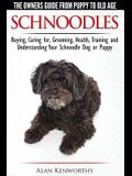 Schnoodles - The Owners Guide from Puppy to Old Age - Choosing, Caring for, Grooming, Health, Training and Understanding Your Schnoodle Dog