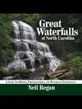 Great Waterfalls of North Carolina: A Guide for Hikers, Photographers, and Waterfall Enthusiasts